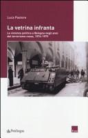Vetrina infranta. La violenza politica a Bologna negli anni del terrorismo rosso 1974-1979