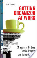 Getting Organized at Work: 24 Lessons for Setting Goals, Establishing Priorities, and Managing Your Time