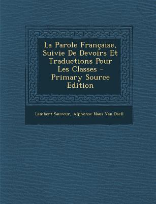 La Parole Francaise, Suivie de Devoirs Et Traductions Pour Les Classes