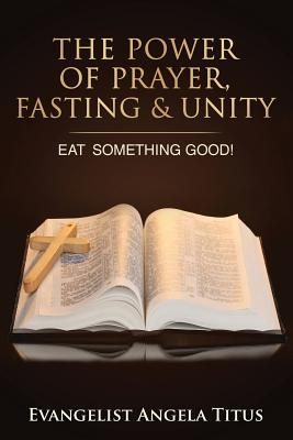 The Power Of Prayer, Fasting & Unity