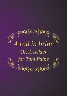 A Rod in Brine Or, a Tickler for Tom Paine