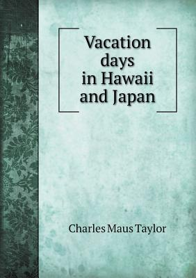 Vacation Days in Hawaii and Japan