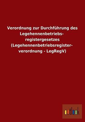 Verordnung zur Durchführung des Legehennenbetriebsregistergesetzes (Legehennenbetriebsregisterverordnung - LegRegV)