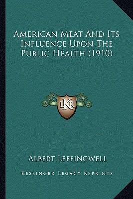 American Meat and Its Influence Upon the Public Health (1910)