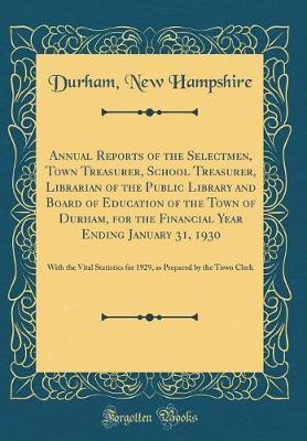 Annual Reports of the Selectmen, Town Treasurer, School Treasurer, Librarian of the Public Library and Board of Education of the Town of Durham, for ... for 1929, as Prepared by the Town Cl