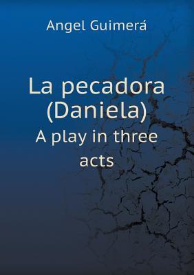 La Pecadora (Daniela) a Play in Three Acts