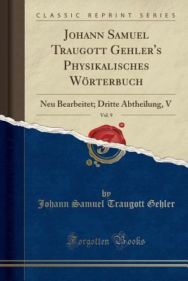 Johann Samuel Traugott Gehler's Physikalisches Wörterbuch, Vol. 9