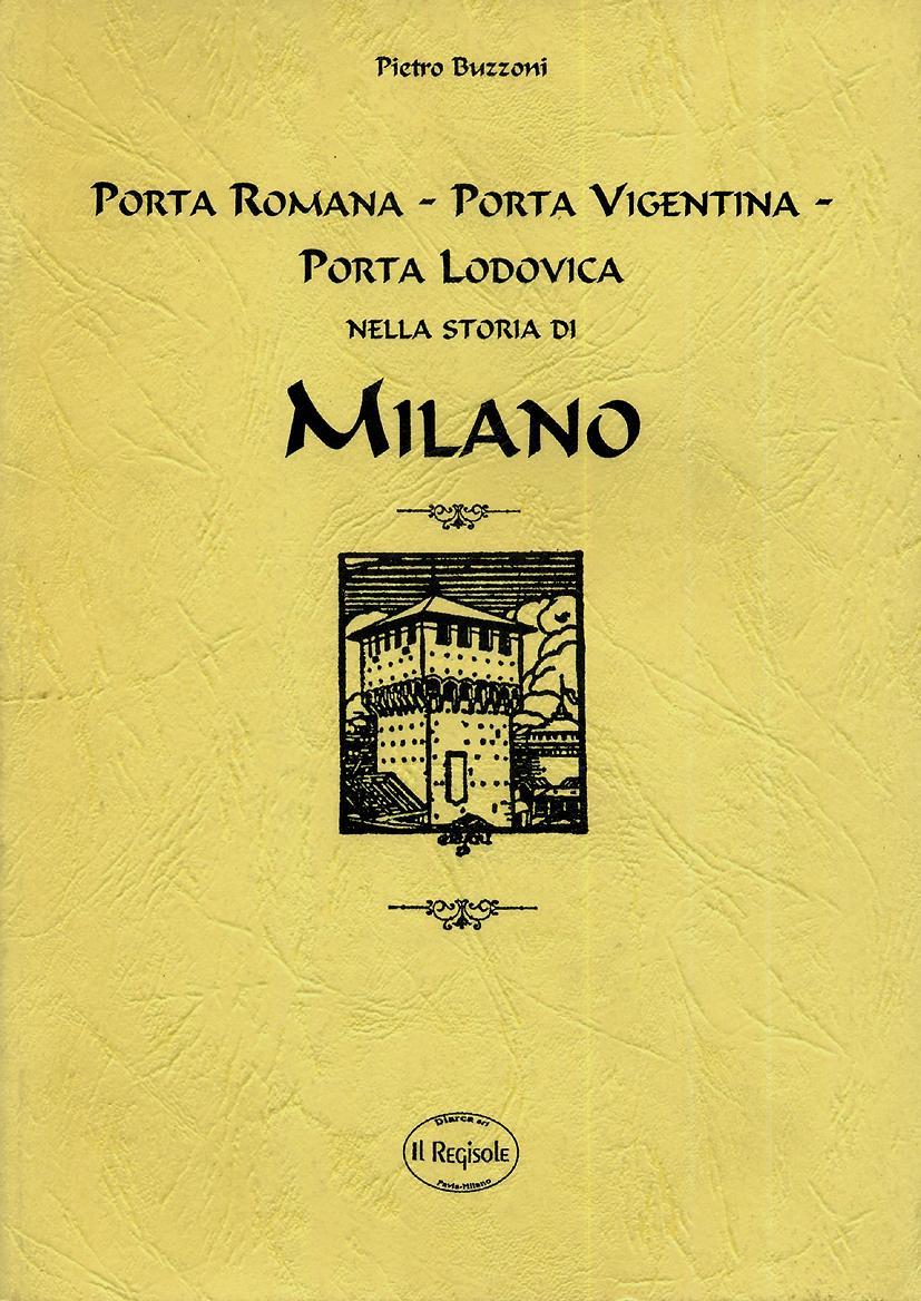 Porta Romana, Porta Vigentina, Porta Lodovica nella storia di Milano (rist. anastatica)