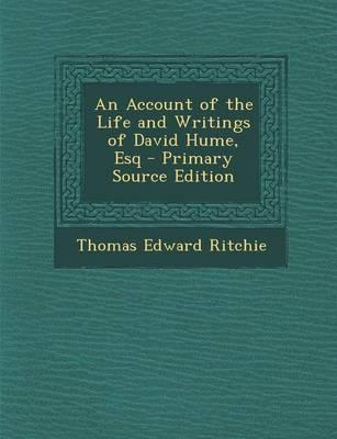 An Account of the Life and Writings of David Hume, Esq - Primary Source Edition