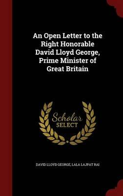 An Open Letter to the Right Honorable David Lloyd George, Prime Minister of Great Britain