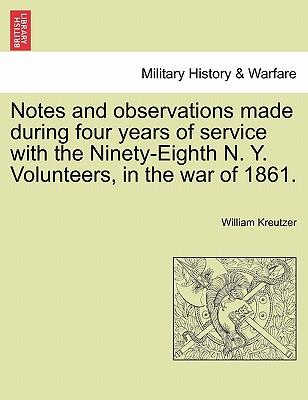 Notes and observations made during four years of service with the Ninety-Eighth N. Y. Volunteers, in the war of 1861