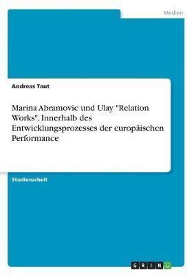 """Marina Abramovic und Ulay """"Relation Works"""". Innerhalb des Entwicklungsprozesses  der europäischen Performance"""