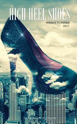 High Heel Shoes Weekly Planner 2017 Calendar