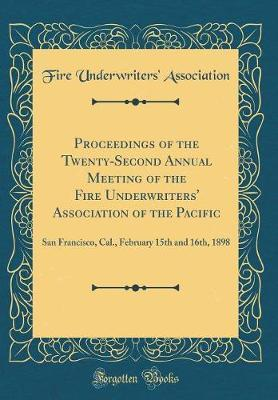 Proceedings of the Twenty-Second Annual Meeting of the Fire Underwriters' Association of the Pacific