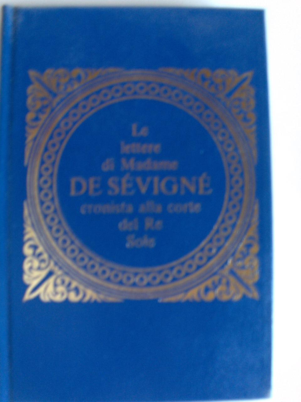 Le lettere di Madame de Sévigné cronista alla corte del Re Sole