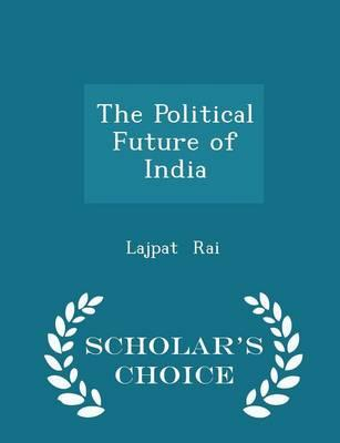 The Political Future of India - Scholar's Choice Edition