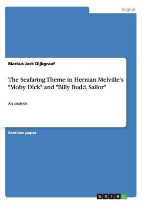 """The Seafaring Theme in Herman Melville's """"Moby Dick"""" and """"Billy Budd, Sailor"""""""