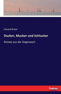 Ducker, Mucker und Schlucker
