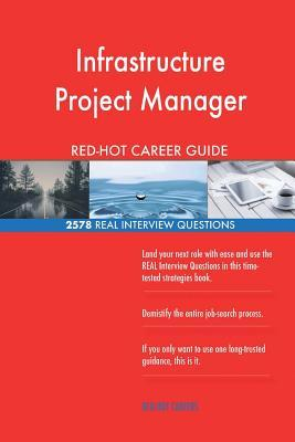 Infrastructure Project Manager RED-HOT Career; 2578 REAL Interview Questions