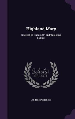 Highland Mary; Interesting Papers on an Interesting Subject