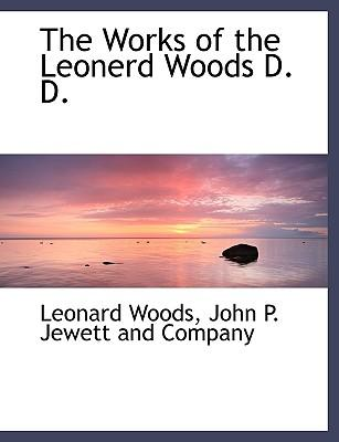The Works of the Leonerd Woods D. D