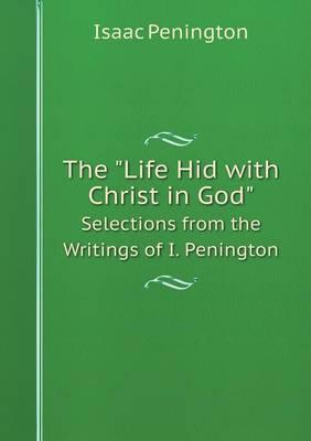 The Life Hid with Christ in God Selections from the Writings of I. Penington