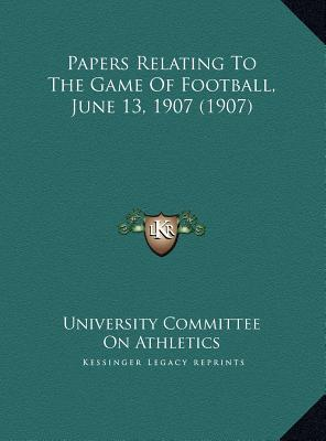 Papers Relating to the Game of Football, June 13, 1907 (1907)