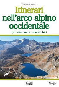 Itinerari nell'arco alpino occidentale. Per auto, moto, camper, bici