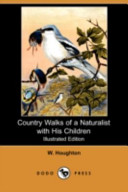 Country Walks of a Naturalist with His Children (Illustrated Edition) (Dodo Press)
