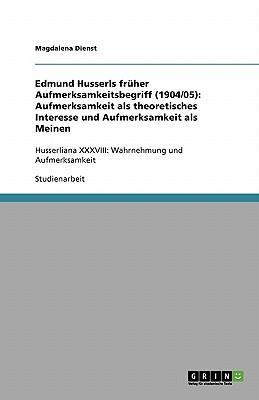 Edmund Husserls früher Aufmerksamkeitsbegriff (1904/05)