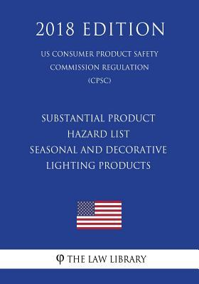 Substantial Product Hazard List - Seasonal and Decorative Lighting Products (US Consumer Product Safety Commission Regulation) (CPSC) (2018 Edition)