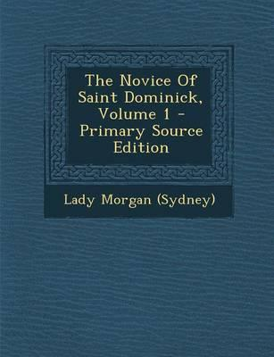 The Novice of Saint Dominick, Volume 1 - Primary Source Edition
