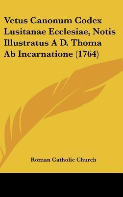 Vetus Canonum Codex Lusitanae Ecclesiae, Notis Illustratus A D. Thoma AB Incarnatione (1764)