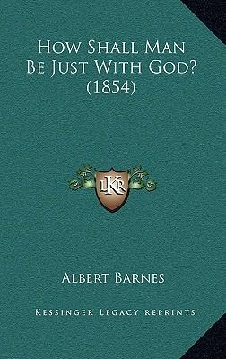 How Shall Man Be Just with God? (1854)