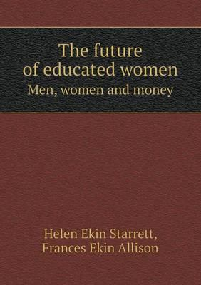 The Future of Educated Women Men, Women and Money