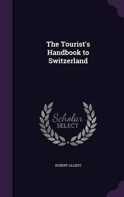 The Tourist's Handbook to Switzerland