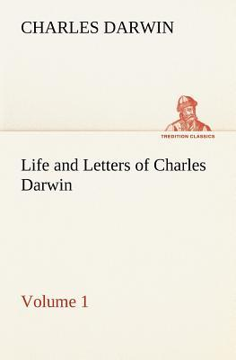 Life and Letters of Charles Darwin — Volume 1