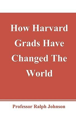 How Harvard Grads Have Changed the World