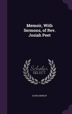 Memoir, with Sermons, of REV. Josiah Peet