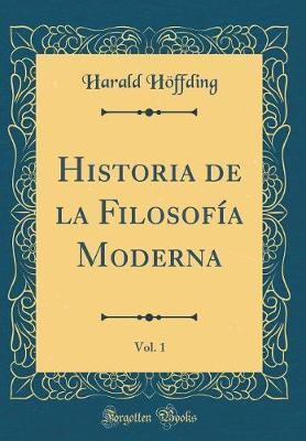 Historia de la Filosofía Moderna, Vol. 1 (Classic Reprint)