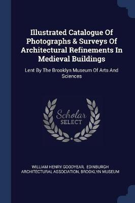 Illustrated Catalogue of Photographs & Surveys of Architectural Refinements in Medieval Buildings