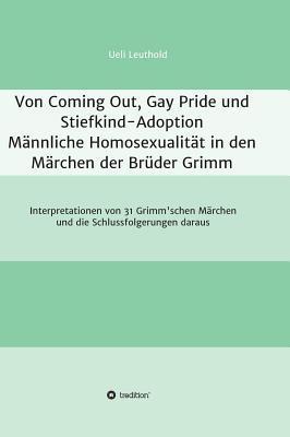 Von Coming Out, Gay Pride und Stiefkind-Adoption  -  Männliche Homosexualität in den Märchen der Brüder Grimm