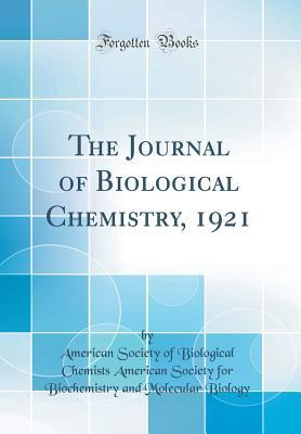 The Journal of Biological Chemistry, 1921 (Classic Reprint)