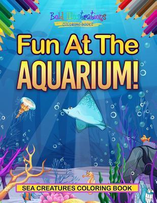 Fun At The Aquarium! Sea Creatures Coloring Book