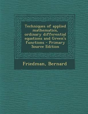 Techniques of Applied Mathematics, Ordinary Differential Equations and Green's Functions - Primary Source Edition