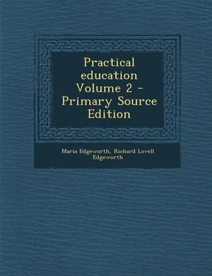 Practical Education Volume 2 - Primary Source Edition