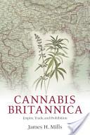 Cannabis Britannica : Empire, Trade, and Prohibition 1800-1928