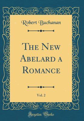 The New Abelard a Romance, Vol. 2 (Classic Reprint)