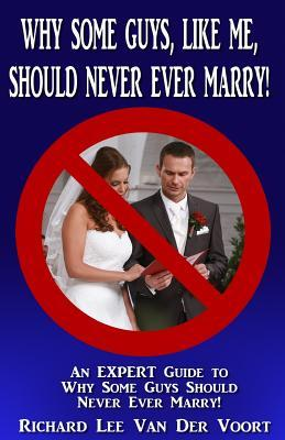Why Some Guys, Like Me, Should Never Ever Marry!