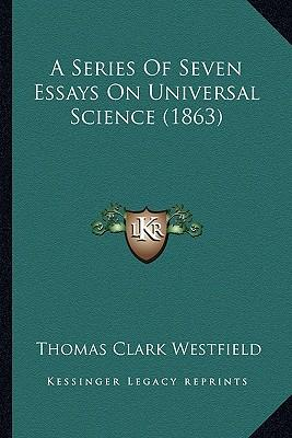 A Series of Seven Essays on Universal Science (1863)